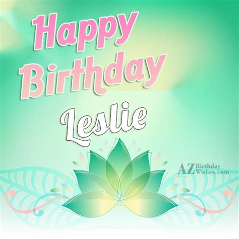 imagenes de happy birthday leslie happy birthday leslie