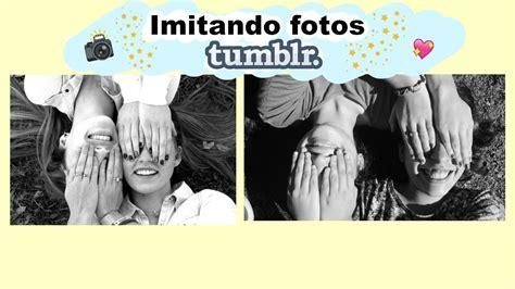 imitando fotos tumblr amigas youtube imitando fotos tumblr con mi mejor amiga damaris
