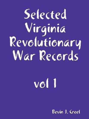 Revolutionary War Records Selected Virginia Revolutionary War Records Vol 1 By Bevin Creel Paperback