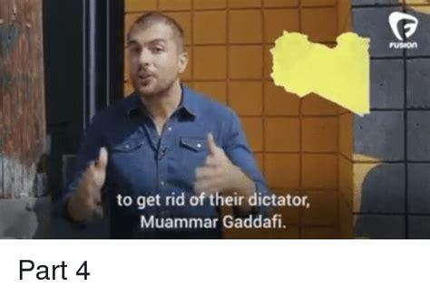 Gaddafi Meme - to get rid of their dictator muammar gaddafi fusion part 4