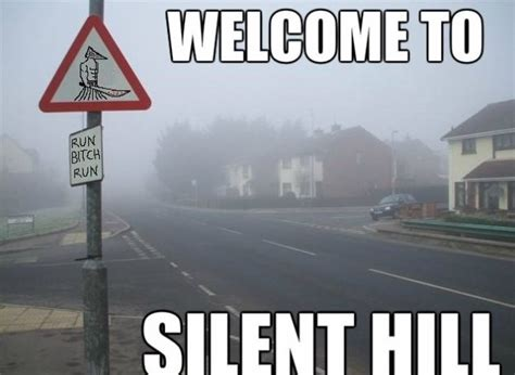 Silent Hill Meme - funny image welcome to silent hill jpg