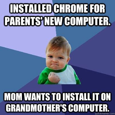 New Computer Meme - installed chrome for parents new computer mom wants to