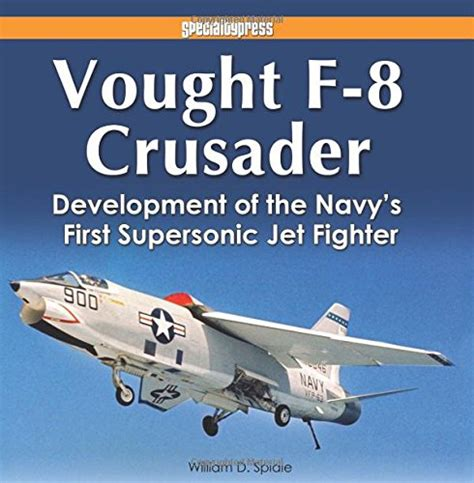 buy special books vought f 8 crusader development of the navy s first supersonic jet fighter
