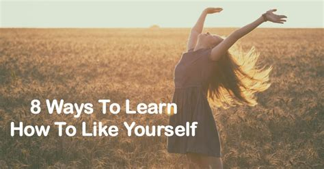 8 Ways To Make Like You by 8 Ways To Learn How To Like Yourself