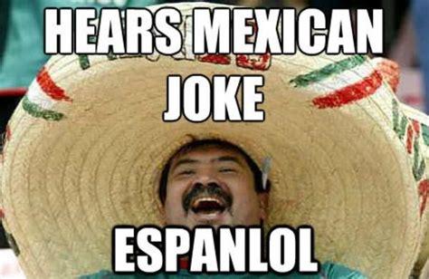 joke memes mexican joke lol your meme
