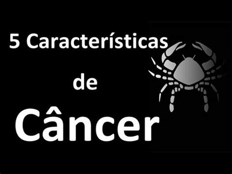 cancer caractersticas del signo zodiacal cncer de 5 caracter 237 sticas do signo de c 226 ncer youtube
