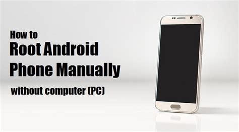 root android phone without computer how to root android phone manually without computer pc