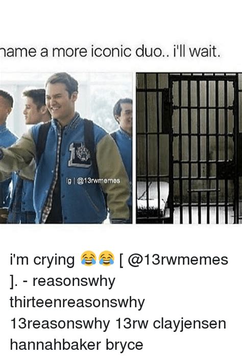 Iconic Memes - name a more iconic duo i ll wait lg i m crying reasonswhy thirteenreasonswhy 13reasonswhy