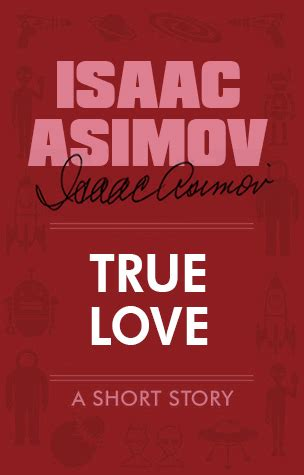 Themes Of True Love By Isaac Asimov | true love by isaac asimov