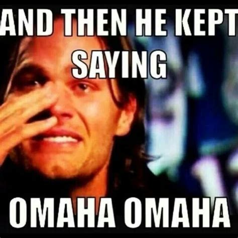 Tom Brady Omaha Meme - 41 best images about brady on pinterest nfl history football and patriots