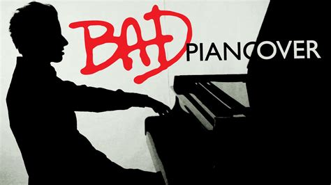 bad bd michael jackson bad piano cover bence