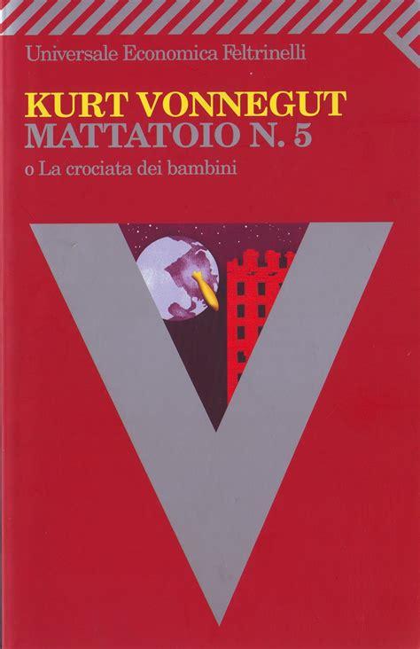 mattatoio n 5 di kurt vonnegut leganerd