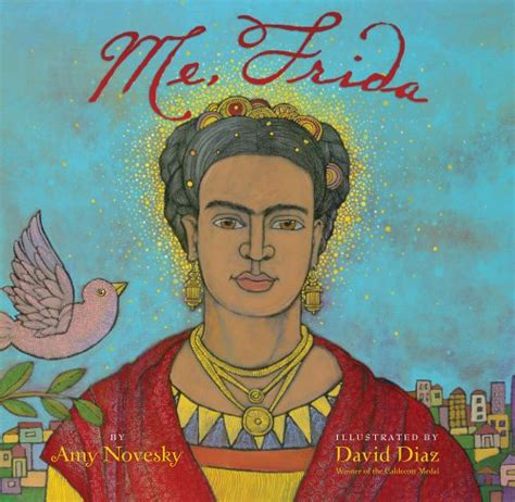 frida kahlo biography artwork review me frida by amy novesky the childrens book review