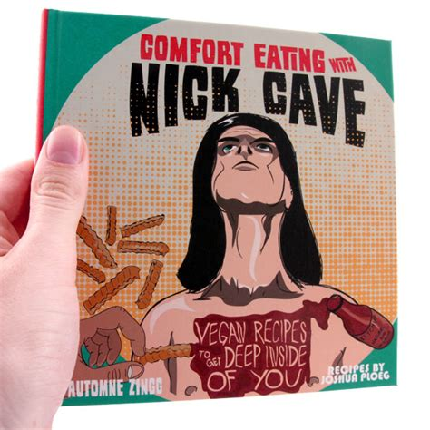 comfort eating with nick comfort eating with nick cave vegan recipes to get deep inside you hardcover book