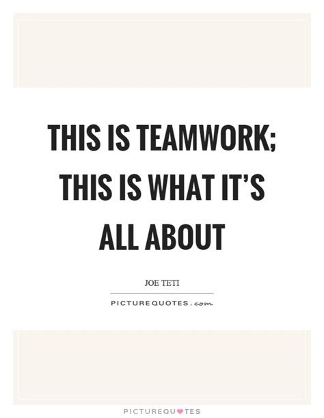 What Is It About This by This Is Teamwork This Is What It S All About Picture Quotes