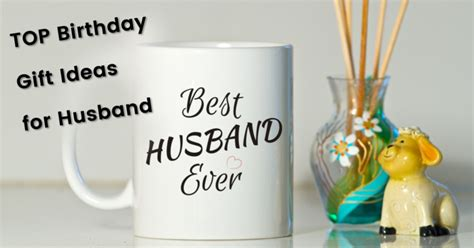 top birthday gift ideas for husband celebrating that