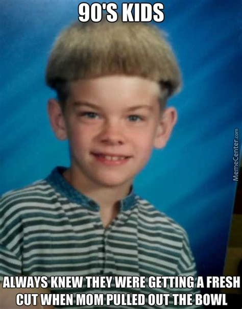 Bowl Haircut Meme - we all know the pain i was the bowl cut master by olmec