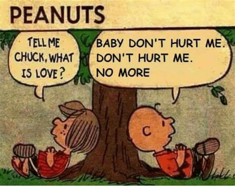 What Is Love Meme - peanuts tellme baby don t hurt me don t hurt me chuck what