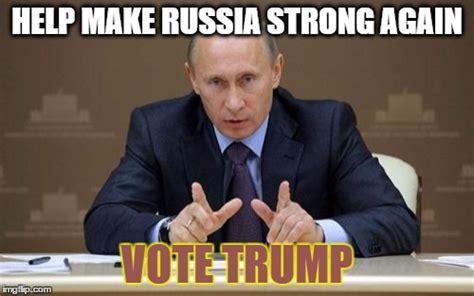 Trump Russia Memes - vladimir putin says vote trump imgflip