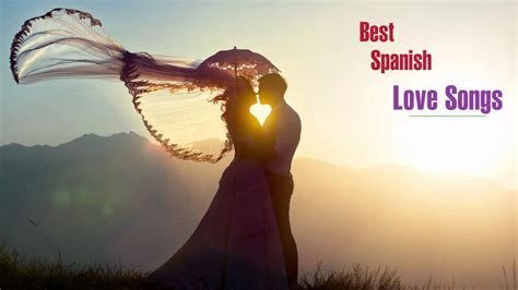 Best Spanish love songs   Spanish love songs of all time