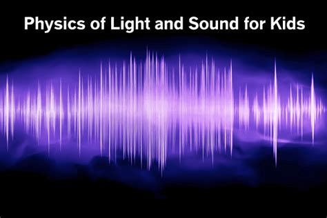 Physics Of Lights And Sounds For Kids Lights And Sounds