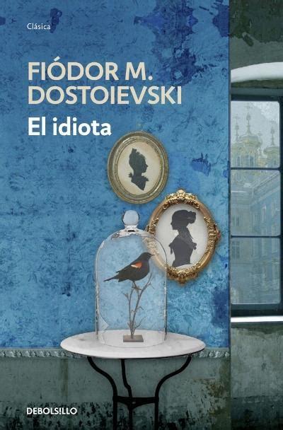 el idiota idiot 8420609072 libros gratis el idiota fiodor dostoievski