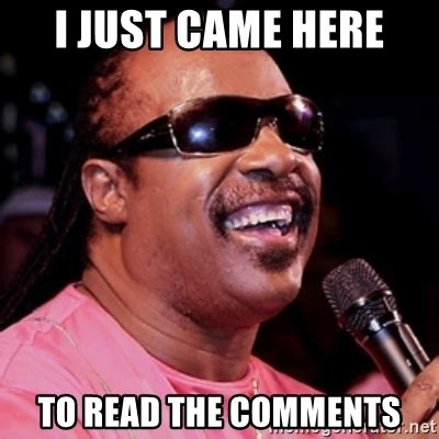 How To Read Meme - i just came here to read the comments stevie wonder
