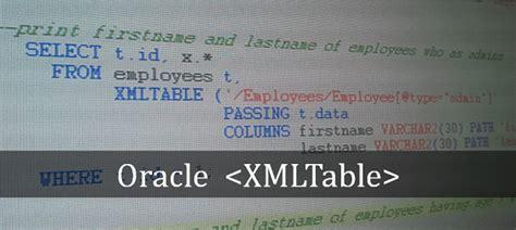 Oracle Xmltable Tutorial | oracle java tips oracle xmltable tutorial with exle