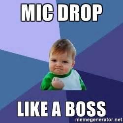 Mic Drop Meme - mic drop like a boss success kid meme generator