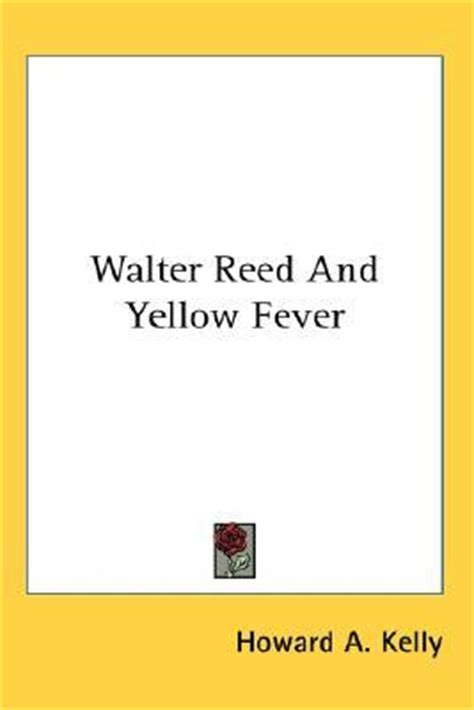 walter reed and yellow fever classic reprint books walter reed and yellow fever howard a 9780548148648