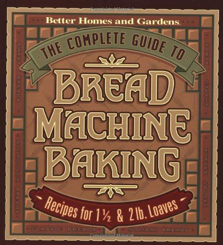 better homes and gardens bread recipies buy special books the complete guide to bread machine baking recipes for 1 1 2 and 2 pound