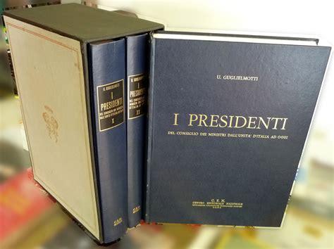presidenti d italia u guglielmotti i presidenti consiglio dei ministri