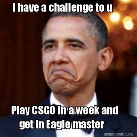 I Memes - meme creator i have a challenge to u play csgo in a week