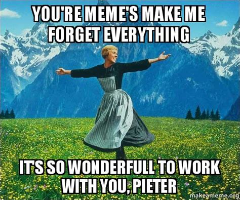 Make It So Meme - you re meme s make me forget everything it s so wonderfull