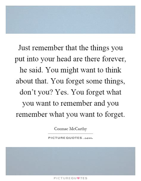 Things You Might Want To by Just Remember That The Things You Put Into Your Are