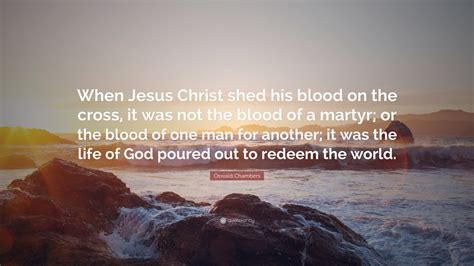 oswald chambers quote when jesus shed his blood