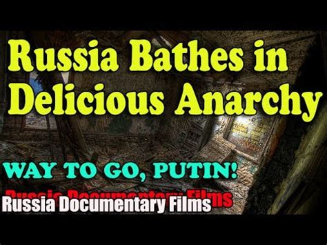 born free documentary russia russia bathes in delicious anarchy russia documentary