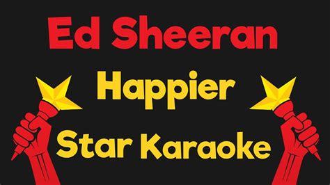 ed sheeran karaoke ed sheeran happier karaoke instrumental youtube