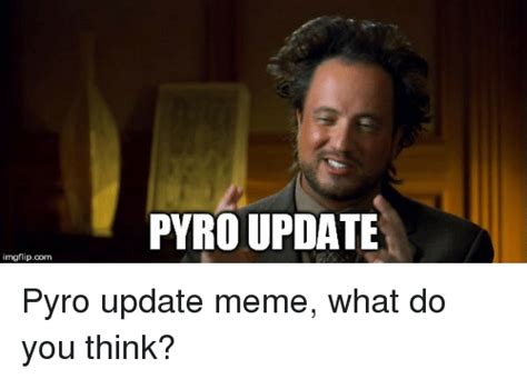 What Do You Think Meme - pyro update imgflipcom meme on sizzle