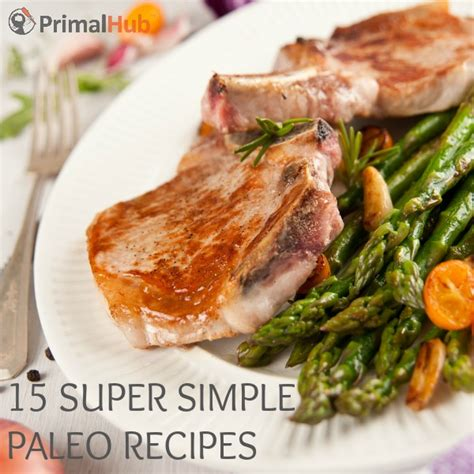 15 simple paleo recipes primal hub