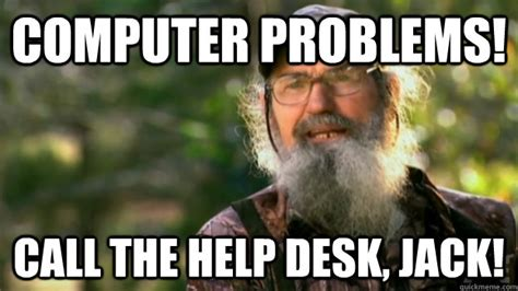 Help Desk Meme - computer problems call the help desk jack duck