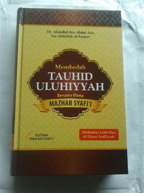Membedah Tauhid Uluhiyah Bersama Ulama Mahdzab Syafii buku membedah tauhid uluhiyyah bersama ulama mazhab syafi i