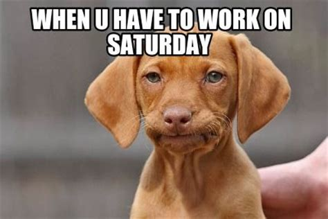 Working On Saturday Meme - 10 funny saturday memes that capture real feelings of the