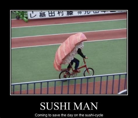 Sushi Meme - sushi man the newest hero meme by mdog4 memedroid