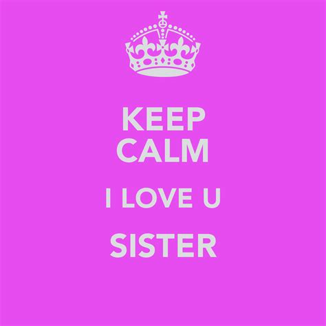 images of love u sister keep calm i love u sister poster nour keep calm o matic