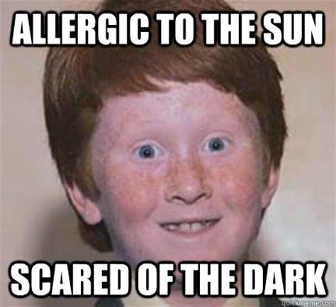 Scared Meme - allergic to the sun scared of the dark over confident