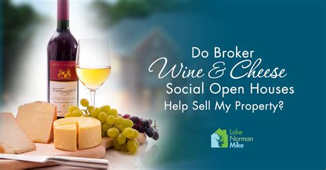 do broker wine cheese social open houses sell homes