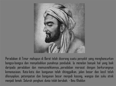 Ibn Khaldun Dalam Pandangan Barat Dan Timur kata kata tokoh ibnu khaldun 4