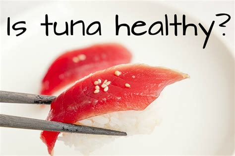 is tuna healthy a debate over a fashionable food