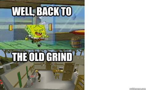 7 Tips On Getting Back To The Grind After A Vacation by Well Back To The Grind Spongebob Runescape Quickmeme